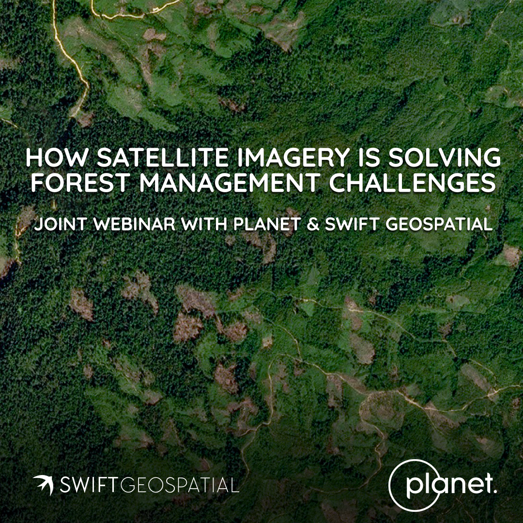 Swift Forestry Monitoring Webinar Planet